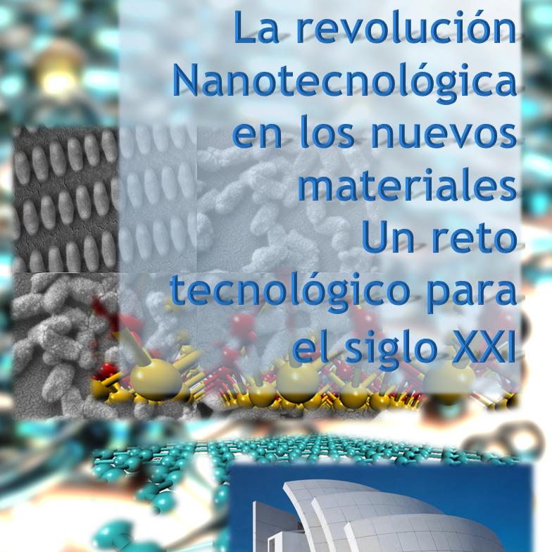 La revolución Nanotecnológica en los nuevos materiales. Un reto tecnológico para el siglo XXI